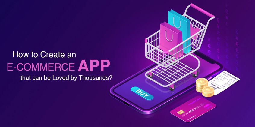 How to Create an E-Commerce App that can be Loved by Thousands?