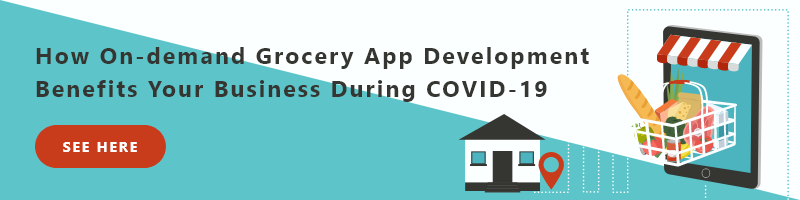 How On-demand Grocery App Development Benefits Your Business During COVID-19